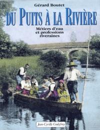 Gérard Boutet - Du puits à la rivière - Métiers d'eau et professions riveraines.