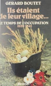 Gérard Boutet - Ils étaient de leur village Tome 3 - Le Temps de l'Occupation.