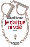 Gérard Boutet - Je n'ai tué ni volé.