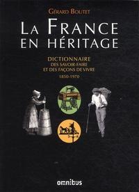 Gérard Boutet - La France en héritage - Dictionnaire des savoir-faire et des façons de vivre : métiers, coutumes, vie quotidienne 1850-1970.