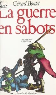 Gérard Boutet - La guerre en sabots.