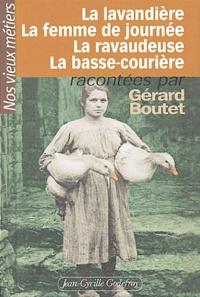Gérard Boutet - La lavandière, la femme de journée, la ravaudeuse, la basse-courière.