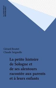 Gérard Boutet et Claude Seignolle - La petite histoire de Sologne et de ses alentours racontée aux parents et à leurs enfants.