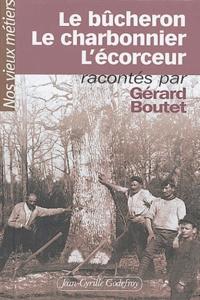 Gérard Boutet - Le bûcheron, le charbonnier, l'écorceur.