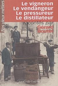 Gérard Boutet - Le vigneron, le vendangeur, le pressureur, le distillateur.