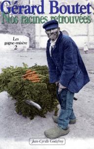 Gérard Boutet - Nos racines retrouvées.