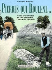 Gérard Boutet - Pierres qui roulent ? - Gens des routes et des chemins, d'avant le bitume.