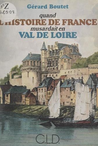 Quand l'histoire de France musardait en Val de Loire
