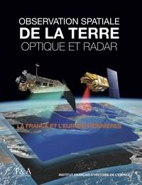 Gérard Brachet et Aline Chabreuil - Observation de la Terre optique et radar - La France et l'Europe pionnières 1960-2010.