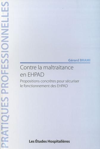 Gérard Brami - Contre la maltraitance en EHPAD - Propositions concrètes pour sécuriser le fonctionnement des EHPAD.