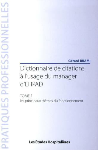 Gérard Brami - Dictionnaire de citations à l'usage du manager d'EHPAD - Tome 1, Les principaux thèmes du fonctionnement.