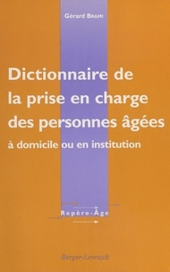 Gérard Brami - Dictionnaire de la prise en charge des personnes âgées - À domicile ou en institution.