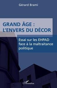 Gérard Brami - Grand âge : l'envers du décor - Essai sur les EHPAD face à la maltraitance politique.