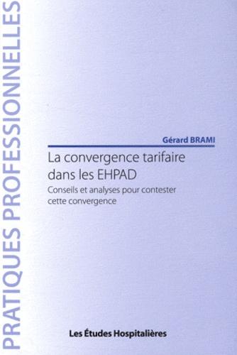 Gérard Brami - La convergence tarifaire dans les EHPAD - Conseils et analyses pour contester cette convergence.