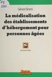 Gérard Brami - La médicalisation des établissements d'hébergement pour  personnes âgées.