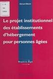 Gérard Brami - Le projet institutionnel des établissements d'hébergement pour personnes âgées. - Théorie et pratique.