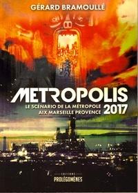 Gérard Bramoullé - Métropolis 2017 - Le scénario de la métropole Aix Marseille Provence.