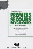 Gérard Bregier - Guide pratique Premiers secours en entreprise - Vos obligations, De l'évaluation des risques à l'organisation.