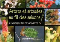 Gérard Bretière - Arbres et arbustes au fil des saisons - Comment les reconnaître ?.