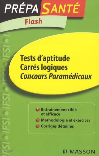 Gérard Broyer et Agnès Cousina - Tests d'aptitude Carrés logiques Concours Paramédicaux.