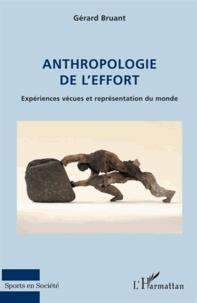 Gérard Bruant - Anthropologie de l'effort - Expériences vécues et représentation du monde.
