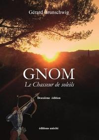Gérard Brunschwig - Gnom - Le chasseur de soleils.