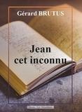 Gérard Brutus - Jean, cet inconnu.