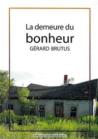 Gérard Brutus - La demeure du bonheur.