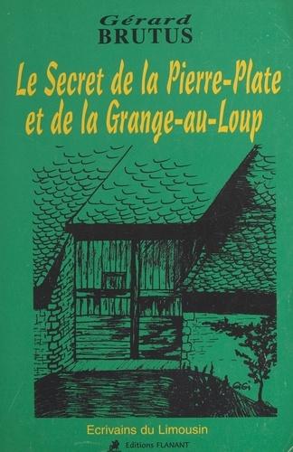 Le secret de la Pierre-Plate et de la Grange-au-Loup