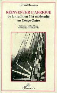Gérard Buakasa - Réinventer l'Afrique - De la tradition à la modernité au Congo-Zaïre.