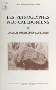 Gérard Buchalski et Roland Pierron - Les pétroglyphes néo-calédoniens - Ou Un siècle d'occultation scientifique.