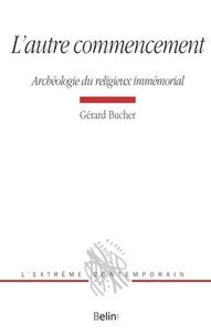 Gérard Bucher - L'autre commencement - Archéologie du religieux immémorial.