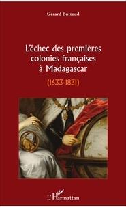L'échec des premières colonies françaises à Madagascar (1633-1831) - Gérard Buttoud |