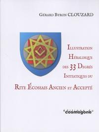 Illustration héraldique des 33 degrés initiatiques du rite écossais ancien et accepté - Gérard Byron Clouzard pdf epub