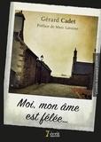 Gérard Cadet - Moi, mon âme est fêlée.