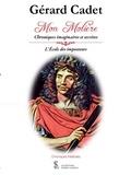 Gérard Cadet - Mon Molière - Chroniques imaginaires et secrètes. L'école des imposteurs.