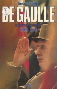 Gérard Caillet et Philippe Bérard - De Gaulle - Le journal du monde, 1890-1970.