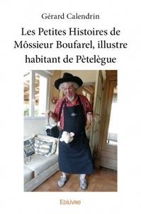 Gérard Calendrin - Les petites histoires de Môssieur Boufarel, illustre habitant de Pètelègue.