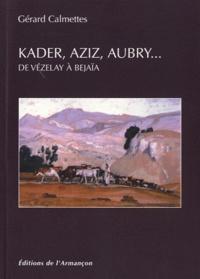 Gérard Calmettes - Kader, Aziz, Aubry... - De Vézelay à Bejaïa.