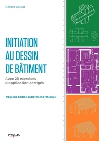 Gérard Calvat - Initiation au dessin de bâtiment - Avec 23 exercices d'application corrigés.