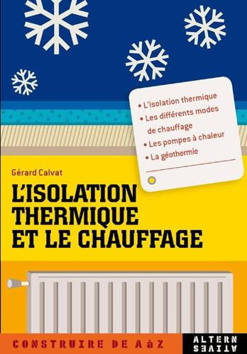 Gérard Calvat - L'isolation thermique et le chauffage.