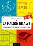 Gérard Calvat - La maison de A à Z - Le vocabulaire de la construction.
