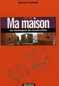 Gérard Calvat - Ma maison Tome 2 : Les techniques de construction.