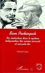 Gérard Camy - Sam Peckinpah - Un réalisateur dans le système hollywoodien des années soixante et soixante-dix.