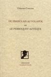 Gérard Cartier - Du franglais au volapük ou le perroquet aztèque.