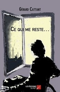 Gérard Cattant - Ce qui me reste….