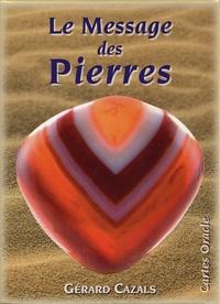 Gérard Cazals - Le message des pierres - Cartes oracle. Avec 64 cartes.