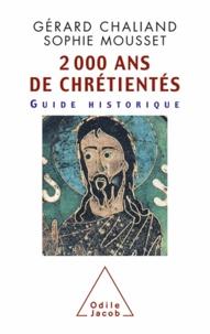 Gérard Chaliand et Sophie Mousset - 2 000 ans de chrétientés - Guide historique.