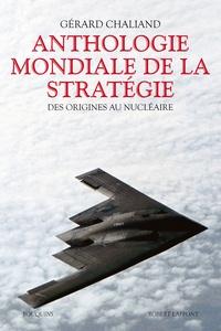 Gérard Chaliand - Anthologie mondiale de la stratégie - Des origines au nucléaire.