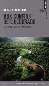 Gérard Chaliand - Aux confins de l'Eldorado - La Boudeuse en Amazonie.